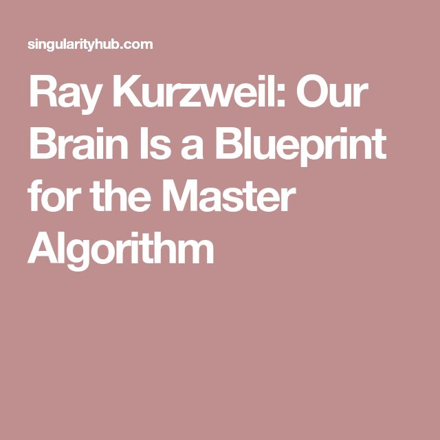 Ray Kurzweil: Our Brain Is a Blueprint for the Master Algorithm