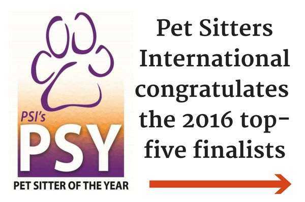 Pet Sitters International (PSI) has selected its top-five finalists for the 2016 Pet Sitter of the Year™ Award.
