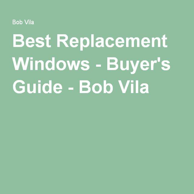 Best Replacement Windows - Buyer's Guide - Bob Vila