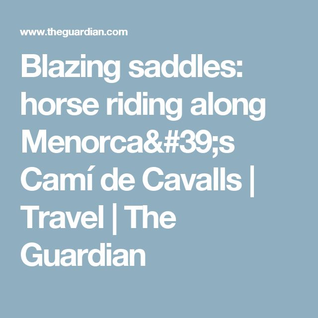Blazing saddles: horse riding along Menorca's Camí de Cavalls | Travel | The Guardian