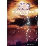 The Truth About Wicca and Witchcraft Finding Your True Power (Paperback)By James Aten