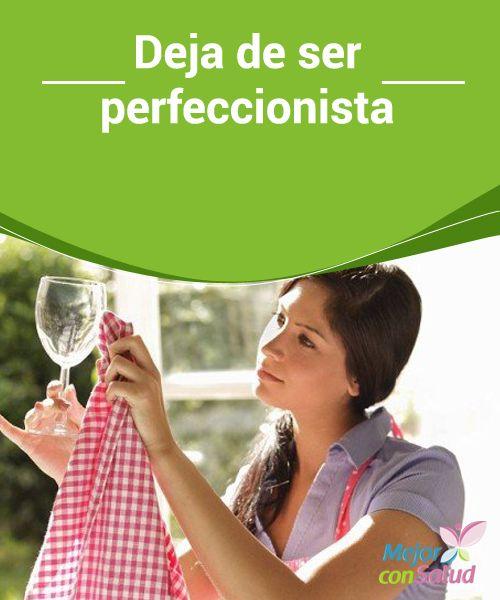 Deja de ser perfeccionista   Ser perfeccionista implica una tendencia a ver las cosas de forma negativa. Justo esta es la característica que causa más estragos en tu contra.