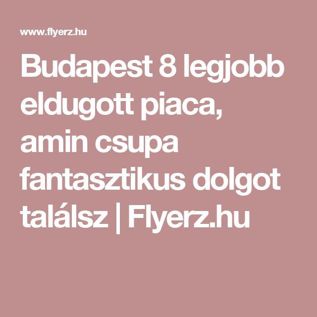 Budapest 8 legjobb eldugott piaca, amin csupa fantasztikus dolgot találsz | Flyerz.hu