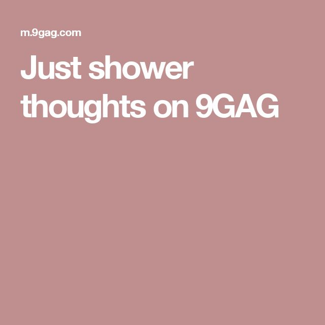 Just shower thoughts on 9GAG