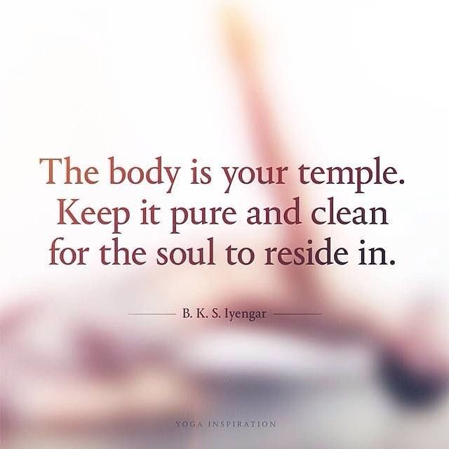 The body is your temple. Keep it pure and clean for the soul to reside in. -B. K. S. Iyengar