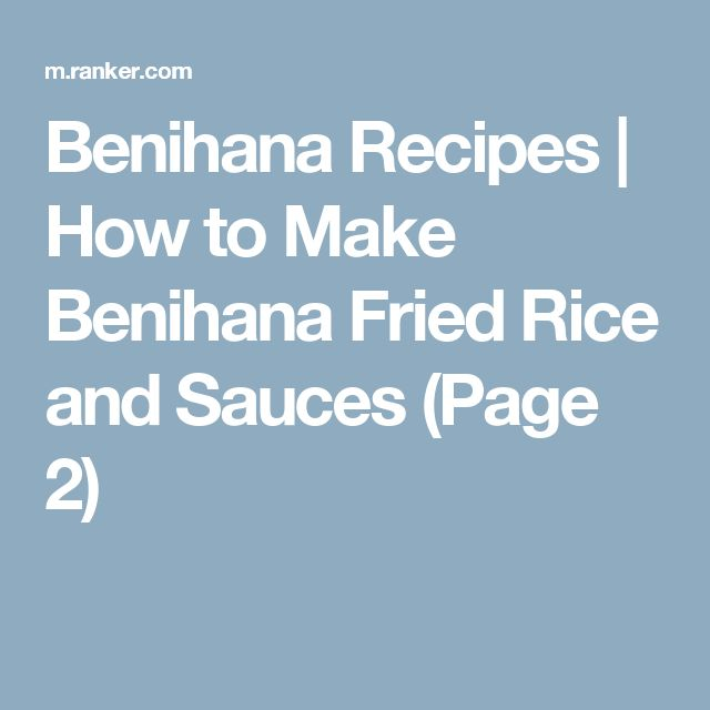 Benihana Recipes | How to Make Benihana Fried Rice and Sauces (Page 2)