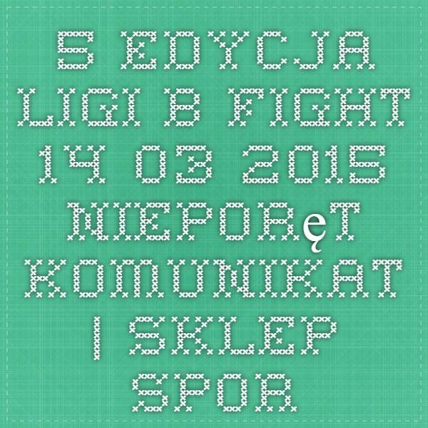 5 edycja ligi B-FIGHT 14.03.2015 Nieporęt-Komunikat | Sklep sportowy B-FIGHT