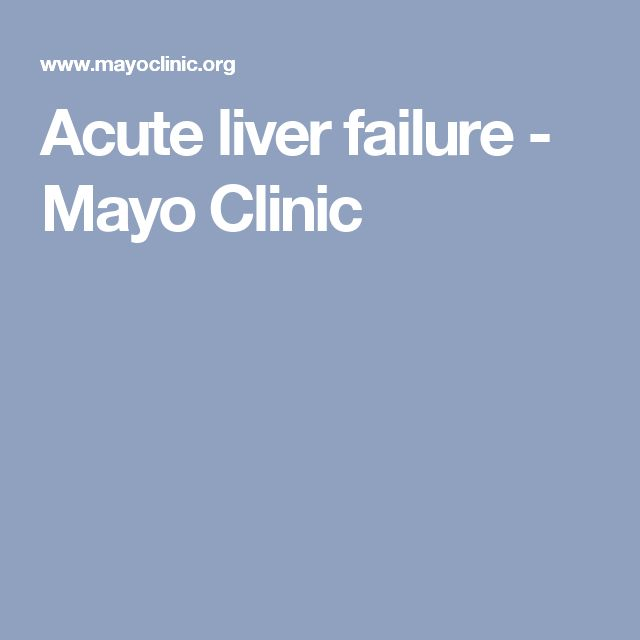 Acute liver failure - Mayo Clinic