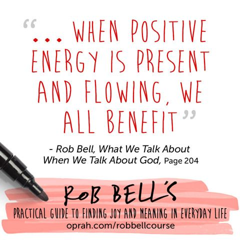 ... When positive energy is present and flowing, we all benefit. — Rob Bell