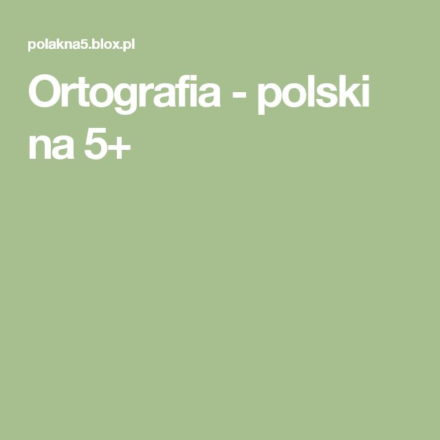 Ortografia  - polski na 5+