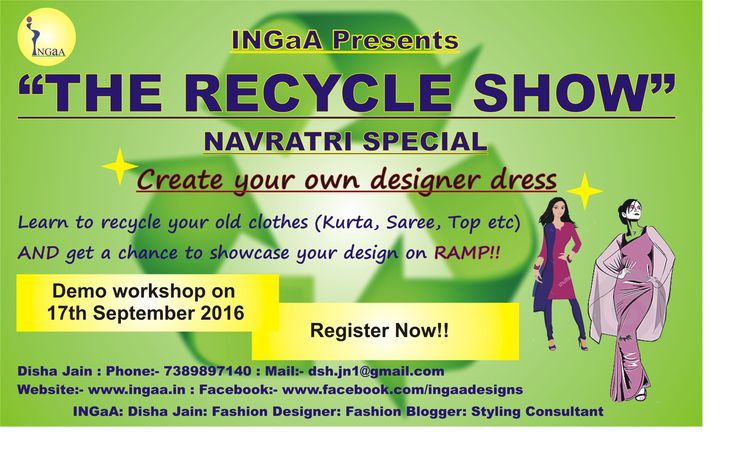 "RECYCLE FASHION SHOW BY DISHA JAIN,BHOPAL INGAA FASHION BRAND PRESENTS - दिशा जैन प्रस्तुत कर रही है शहर मैं पहली बार ""recycle fashion show & training"" इसमें नए व् पुराने कपडों{साडी ,सलवार,कुर्ती } को अपनी पसंद के फैशन के अनुसार आप डिजाईन कर पाएंगी ,फिर फैशन शो का हिस्सा भी बन सकती है ! Register for 1st demo class ,for saturday 17th of september frpm 11am to 03 pm at -""BHAWISHYA ASTRO RESEARCH CENTER{BARC},BHOPAL"" 17,SHOPPING CENTER,GAUTAM NAGAR BHOPAL-23{M.P}…"