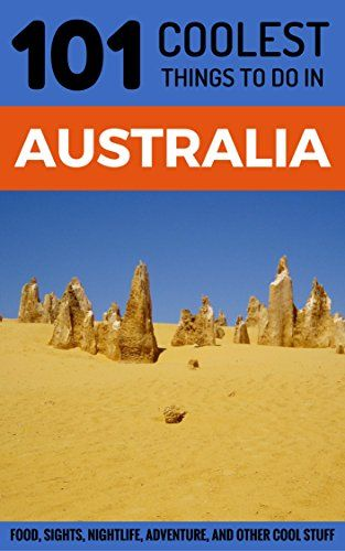 Australia: Australia Travel Guide: 101 Coolest Things to Do in Australia (Sydney, Melbourne, Brisbane, Perth, Adelaide, Canberra, Backpacking Australia, Budget Travel Australia) by [101 Coolest Things]