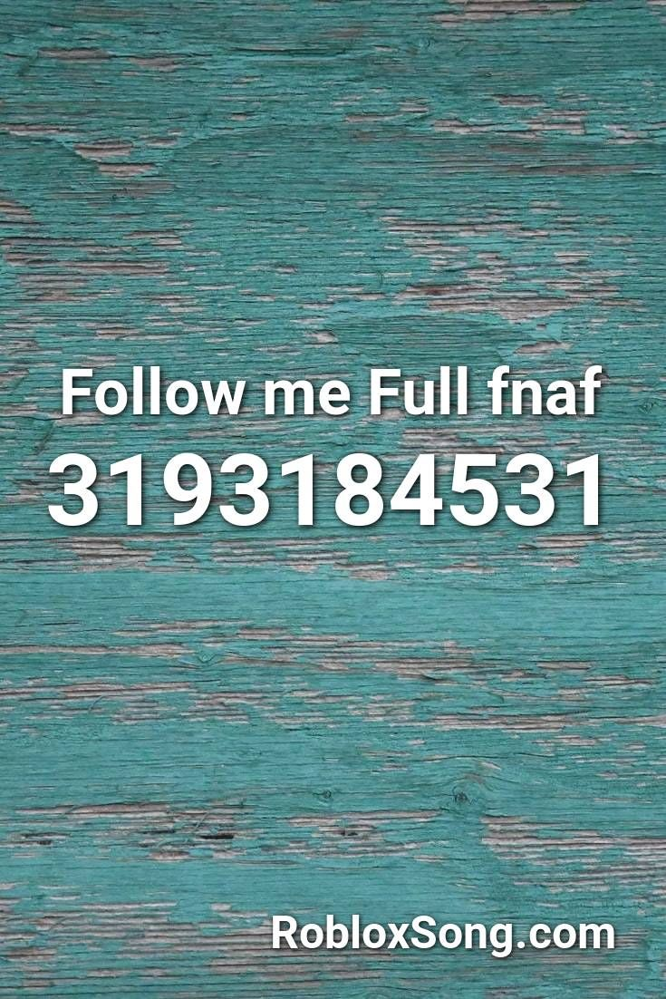 Follow Me Full Fnaf Roblox Id Roblox Music Codes Roblox Songs Let Her Go