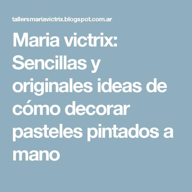 Maria victrix: Sencillas y originales ideas de cómo decorar pasteles pintados a mano