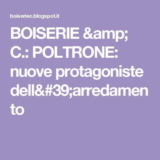 BOISERIE & C.: POLTRONE: nuove protagoniste dell'arredamento