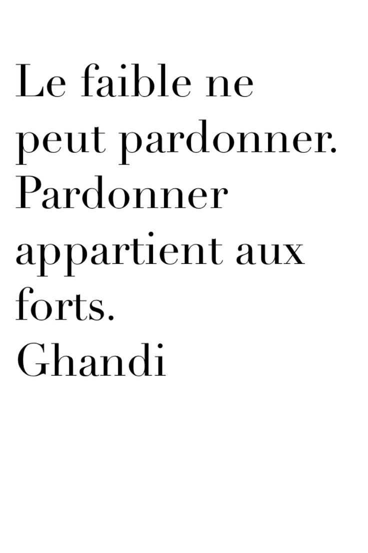 """Gandhi - citation - """"Le faible ne peut pardonner. Pardonner appartient aux forts"""" -"""