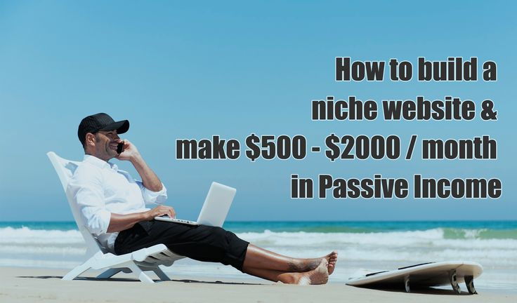 How to build a niche Blog / Website and make $500 - $2000 / month in passive income