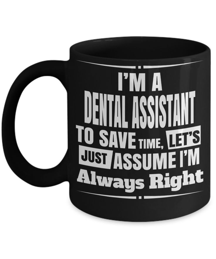 Dental Assistant Gifts For Women or Men - Funny Dental Assistant Graduation Gifts - Dental Assistant Mug - I Am A Dental Assistant To Save Time Lets Just Assume I Am Always Right