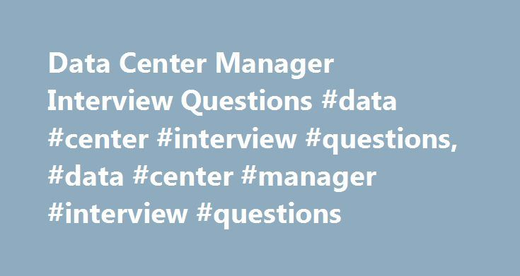 Data Center Manager Interview Questions #data #center #interview #questions, #data #center #manager #interview #questions http://malaysia.remmont.com/data-center-manager-interview-questions-data-center-interview-questions-data-center-manager-interview-questions/  # Data Center Manager interview questions Data Center Manager interview questions for Behavioral interview : Are you seeking employment in a company of a certain size? Why were you given these promotions at your present or last…