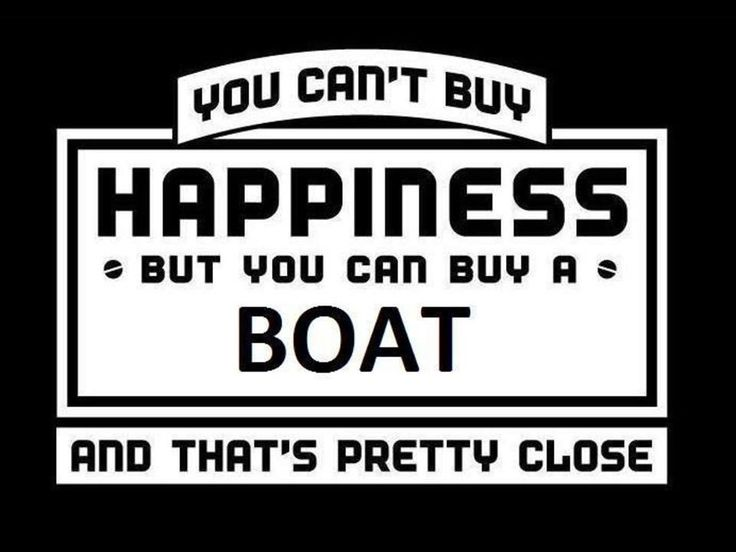 You can't buy happiness, but you can buy a boat; and that's pretty close #quote