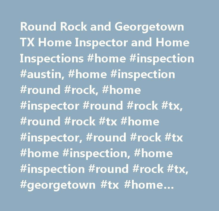 Round Rock and Georgetown TX Home Inspector and Home Inspections #home #inspection #austin, #home #inspection #round #rock, #home #inspector #round #rock #tx, #round #rock #tx #home #inspector, #round #rock #tx #home #inspection, #home #inspection #round #rock #tx, #georgetown #tx #home #inspection, #home #inspection #georgetown #tx, #home #inspector #georgetown #tx, #georgetown #tx #home #inspector…