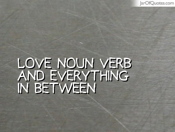 Love noun verb and everything in between #quotes #love #sayings #inspirational #motivational #words #quoteoftheday #positive
