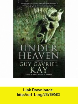 (UNDER HEAVEN) BY KAY, GUY GAVRIEL (Author) Hardcover{Under Heaven}on27 Apr -2010) Guy Gavriel Kay ,   ,  , ASIN: B004627C5Y , tutorials , pdf , ebook , torrent , downloads , rapidshare , filesonic , hotfile , megaupload , fileserve