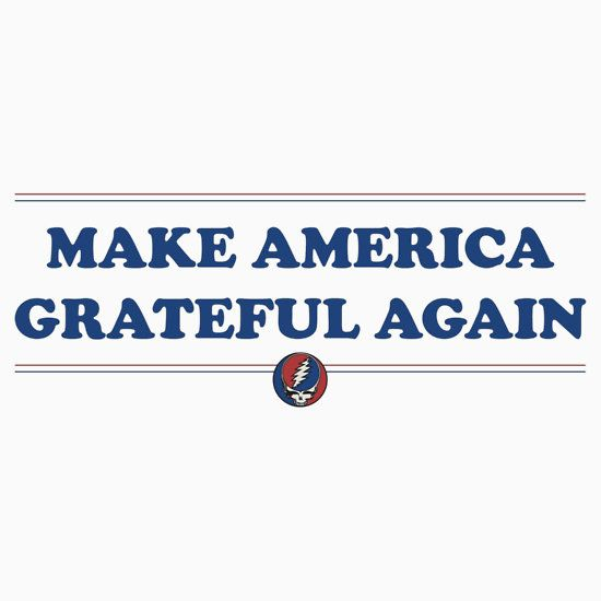 Grateful Dead - Make America Grateful Again