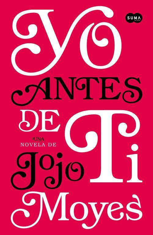 Yo Antes De Ti  by Jojo Moyes  Esta novela tiene un gran mensaje, triste, conmovedora y hermosa