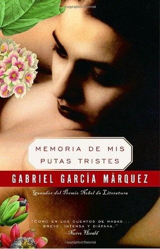 Memoria de mis putas tristes (Spanish Edition) by Gabriel Garcia Marquez.