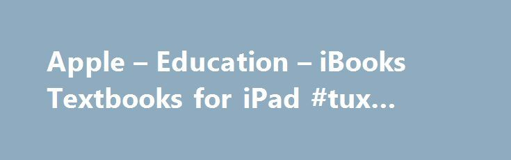 Apple – Education – iBooks Textbooks for iPad #tux #rental http://rental.nef2.com/apple-education-ibooks-textbooks-for-ipad-tux-rental/  #text book rental # It's time to turn a new page on learning. On iPad, textbooks invite Multi‑Touch interaction — flick through photo galleries, rotate 3D objects, tap to pop up sidebars, or play video and audio. With iBooks, reading is beyond fundamental. And more engaging than ever. Today's students have grown up completely immersed in technology. iPad…