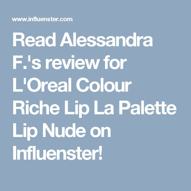 Read Alessandra F.'s review for L'Oreal Colour Riche Lip La Palette Lip Nude on Influenster!