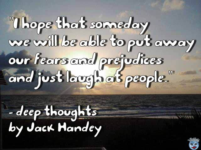 Deep Thoughts By Jack Handey Deep Thoughts By Jack Handy Deep