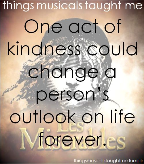 """""""One act of kindness could change a person's outlook on life forever"""". - Les Miserables"""