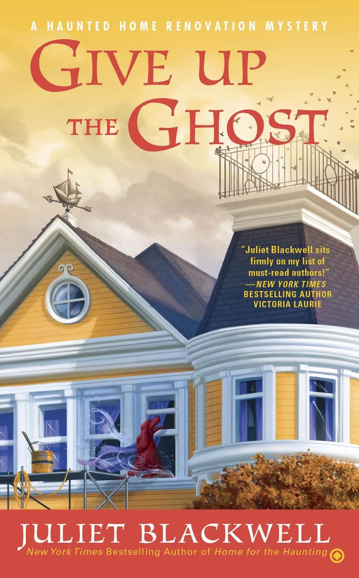 Give Up The Ghost: Book 6 (a Haunted Home Renovation Mystery) By Juliet