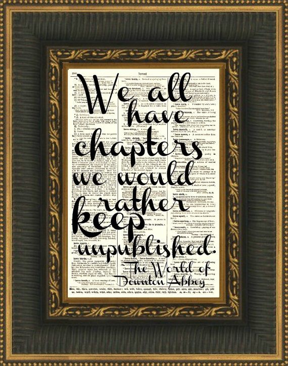 """downton abbey quotes   Downton Abbey Quote """"We All Have Chapters We Would Rather Keep Unpublished""""."""
