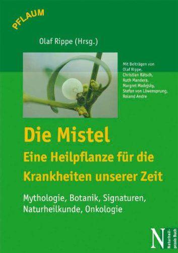 Die Mistel  eine Heilpflanze - eine Heilpflanze für die Krankheiten unserer Zeit von Olaf Rippe http://www.amazon.de/dp/3790509957/ref=cm_sw_r_pi_dp_uTZavb1CZ9B2Q