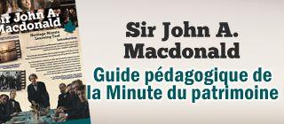 Ce guide pédagogique complète la Minute du patrimoine d'Historica Canada à propos de sir John A. Macdonald