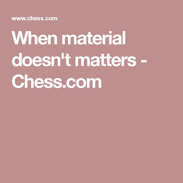 When material doesn't matters - Chess.com