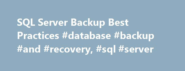 SQL Server Backup Best Practices #database #backup #and #recovery ...
