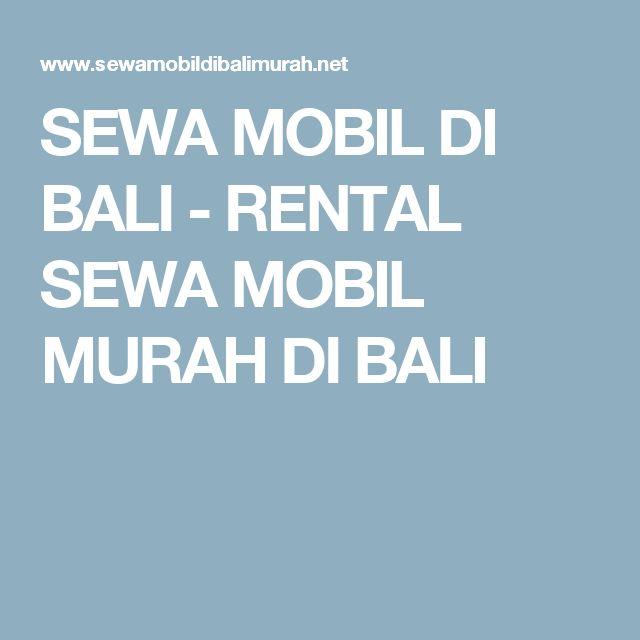 SEWA MOBIL DI BALI - RENTAL SEWA MOBIL MURAH DI BALI