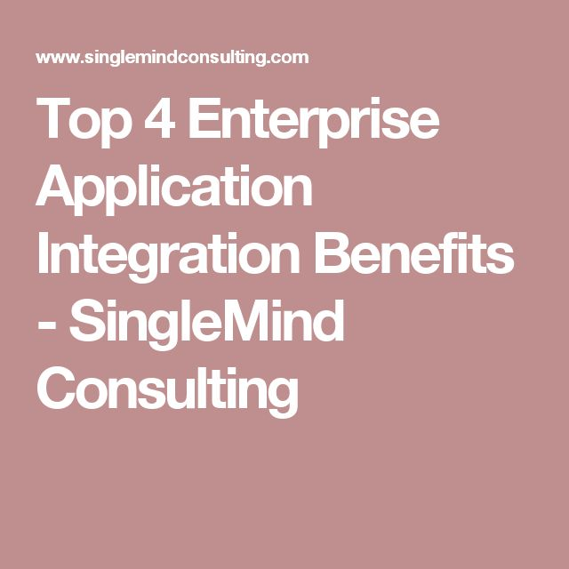Top 4 Enterprise Application Integration Benefits - SingleMind Consulting