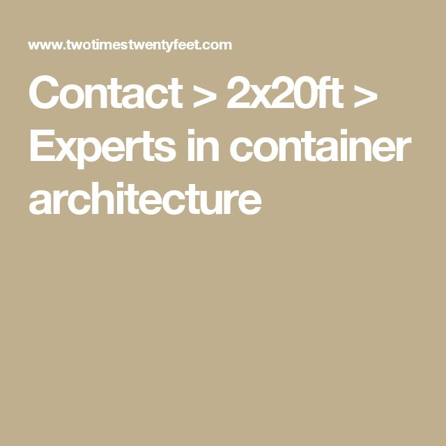 Contact > 2x20ft > Experts in container architecture