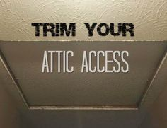 Trim Your Attic Access.