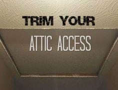 Trim Your Attic Access.