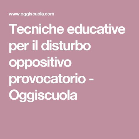 Tecniche educative per il disturbo oppositivo provocatorio - Oggiscuola