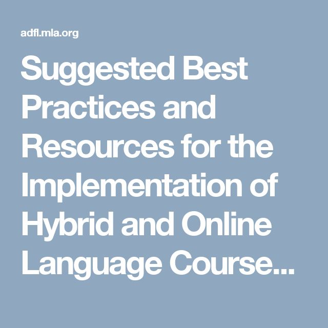 Suggested Best Practices and Resources for the Implementation of Hybrid and Online Language Courses | ADFL