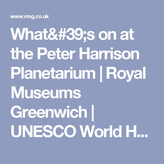 What's on at the Peter Harrison Planetarium   Royal Museums Greenwich   UNESCO World Heritage Site In London
