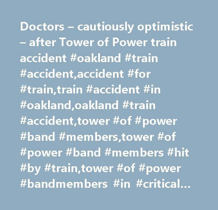 Doctors – cautiously optimistic – after Tower of Power train accident #oakland #train #accident,accident #for #train,train #accident #in #oakland,oakland #train #accident,tower #of #power #band #members,tower #of #power #band #members #hit #by #train,tower #of #power #bandmembers #in #critical #condition #after #being #hit #by #train #in #oakland,live #music,music #news,amtrak,accident,pedestrian #injured,pedestrian #struck,entertainment,oakland,jack #london #square,united #states,california…