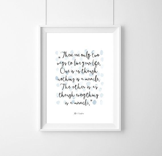 """quote Albert EinsteinThere are only two ways by WeJustLikePrints quote Albert Einstein,""""There are only two ways to live your life. ,Quote, Inspirational, Gift Idea,Typography Poster,Quote,Inspirational,"""